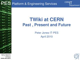 TWiki at CERN Past , Present and Future