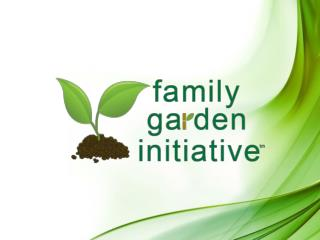 The Family Garden Initiative Who we are