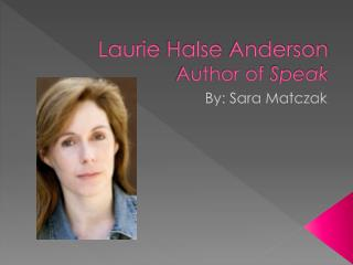 Laurie  Halse  Anderson Author of  Speak