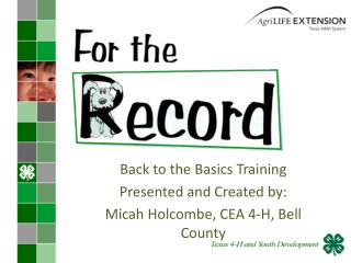 Back to the Basics Training Presented and Created by:  Micah Holcombe, CEA 4-H, Bell County