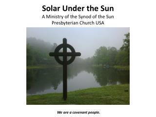 Solar Under the Sun A Ministry of the Synod  of the  Sun Presbyterian Church USA