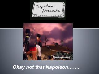 Okay not that Napoleon��..