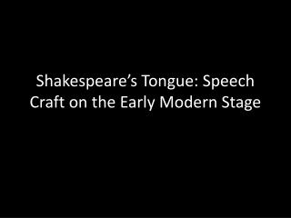 Shakespeare's Tongue:  Speech Craft  on the Early  M odern  S tage