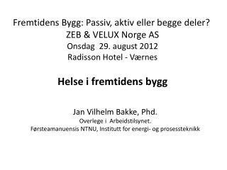 Jan Vilhelm Bakke,  Phd .  Overlege i  Arbeidstilsynet.  Førsteamanuensis NTNU, Institutt for energi- og prosessteknikk