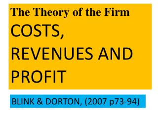 The Theory of the Firm COSTS, REVENUES AND PROFIT