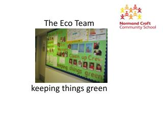 The Eco Team k eeping things green