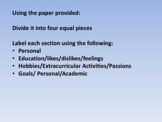 Using the paper provided: Divide it into four equal pieces Label each section using the following: Personal Education/l