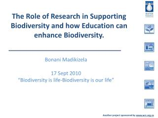The Role of Research in Supporting Biodiversity and how Education can enhance Biodiversity.