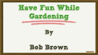 ppt 36665 Have Fun While Gardening