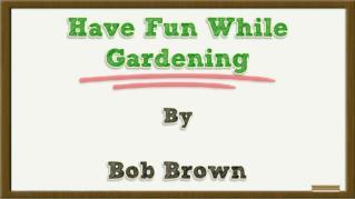 ppt 36665 Have Fun While Gardening