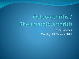 Osteoarthritis /  Rheumatoid arthritis