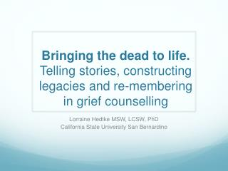 Bringing the dead to life.  Telling stories, constructing legacies and re- membering  in grief  counselling
