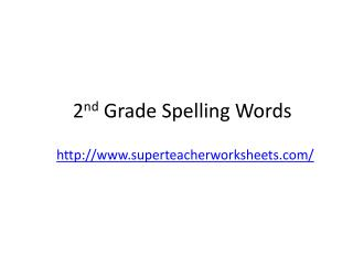 2 nd  Grade Spelling Words