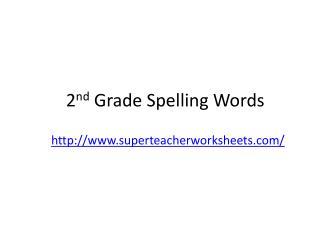 2 nd  Grade Spelling Words