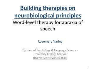 Building therapies on neurobiological principles Word-level therapy for apraxia of speech