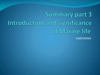 Summary part 3 Introduction and significance of Marine life