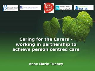 Caring for the Carers  - working in partnership to achieve person  centred  care Anne Marie Tunney