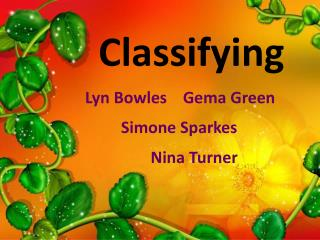 Classifying Lyn Bowles    Gema Green           Simone Sparkes                  Nina Turner