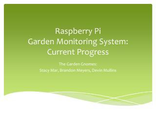 Raspberry Pi  Garden Monitoring System: Current Progress