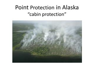 "Point  Protection  in Alaska ""cabin protection"""