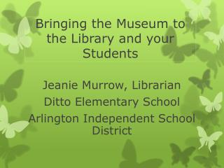 Bringing the Museum to the Library and your Students