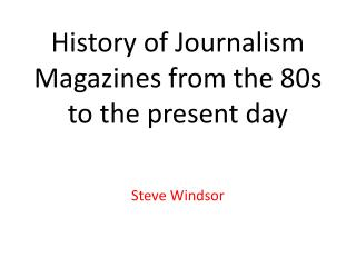 History of Journalism Magazines from the 80s to the present day