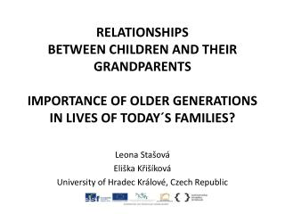 RELATIONSHIPS  BETWEEN CHILDREN AND THEIR GRANDPARENTS  IMPORTANCE  OF OLDER GENERATIONS IN LIVES OF  TODAY ´ S FAMILIE