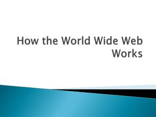 How the World Wide Web Works