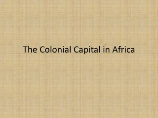The Colonial Capital in Africa