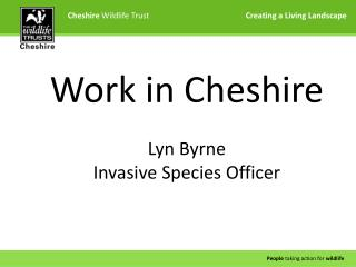 Cheshire  Wildlife Trust	               Creating a Living Landscape