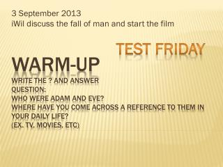 3 September  2013 iWil  discuss the fall of man and start the film
