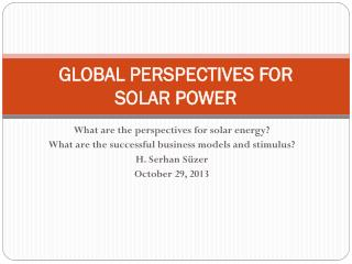 GLOBAL PERSPECTIVES FOR  SOLAR POWER
