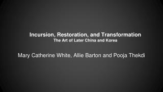 Incursion, Restoration, and Transformation The Art of Later China and Korea