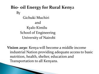 Bio- oil Energy for Rural Keny a           By Gichuki Muchiri                               and  Kyalo Kimilu