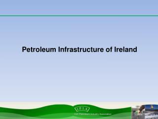 Petroleum Infrastructure of Ireland