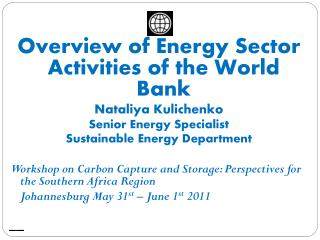 Overview of Energy Sector Activities of the World Bank Nataliya Kulichenko Senior Energy Specialist Sustainable  Energy