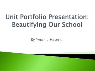 Unit Portfolio Presentation: Beautifying Our School