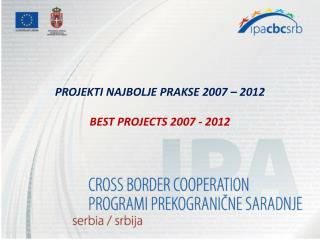 P ROJEKTI NAJBOLJE PRAKSE 2007 – 2012 BEST PROJECTS 2007 - 2012