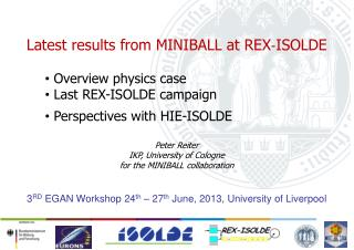 Latest results  from MINIBALL at REX‐ISOLDE Overview physics case  Last REX-ISOLDE  campaign Perspectives with  HIE-ISO