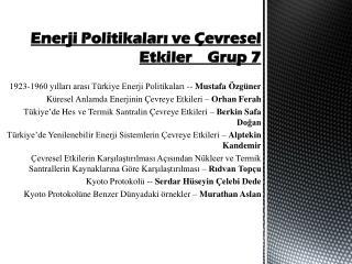 Enerji Politikaları ve Çevresel Etkiler    Grup 7 1923-1960 yılları arası Türkiye Enerji Politikaları --  Mustafa Özgün