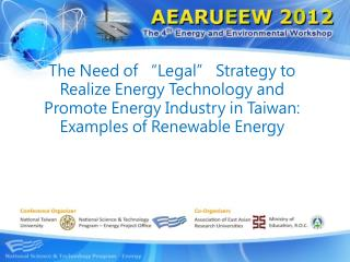 "The Need of ""Legal"" Strategy t o Realize Energy Technology and Promote Energy Industry in Taiwan: Examples of  Renewabl"