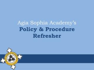 Agia Sophia Academy's Policy & Procedure Refresher