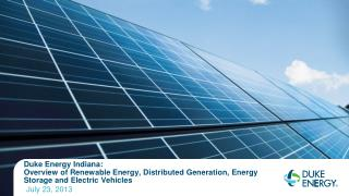 Duke Energy Indiana: Overview of Renewable Energy, Distributed Generation, Energy Storage and Electric Vehicles