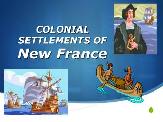 COLONIAL SETTLEMENTS OF New France