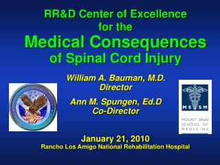 RR&D Center of Excellence for the Medical Consequences of Spinal Cord Injury William A. Bauman, M.D. Director Ann M.  S