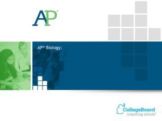AP ®  Biology: