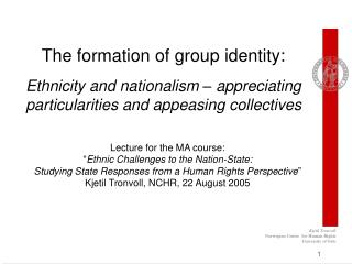 the formation of group identity:  ethnicity and nationalism   appreciating particularities and appeasing collectives
