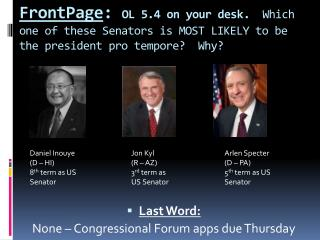 FrontPage :  OL 5.4 on your desk.   Which one of these Senators is MOST LIKELY to be the president pro tempore?  Why?