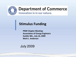 Stimulus Funding PNW Chapter Meeting:   Association of Energy Engineers Seattle WA., July 16, 2009 Mark L. Anderson