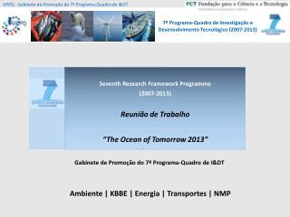 """Seventh Research Framework Programme  (2007-2013) Reunião de Trabalho """"The Ocean of Tomorrow 2013"""""""